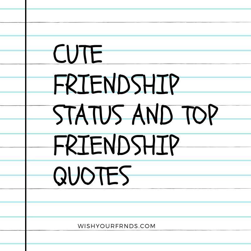 Top 10 Cute friendship status and top friendship quotes in 2019